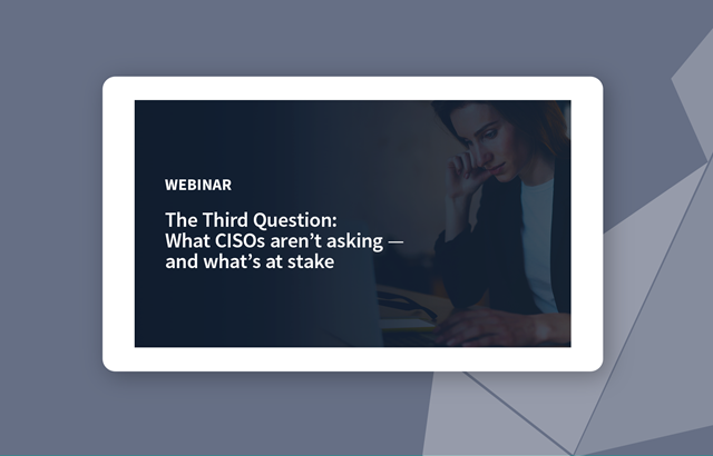 The Third Question: What CISOs Aren't Asking, and What's at Stake