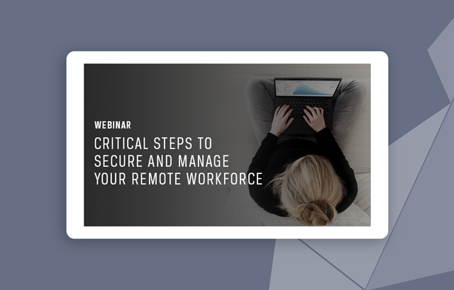 Product Briefing: Critical Steps to Secure and Manage Your Remote Workforce